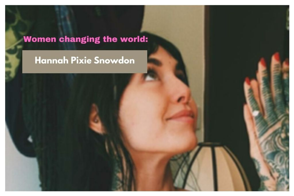 Hannah Pixie Snowdon - Women changing the world